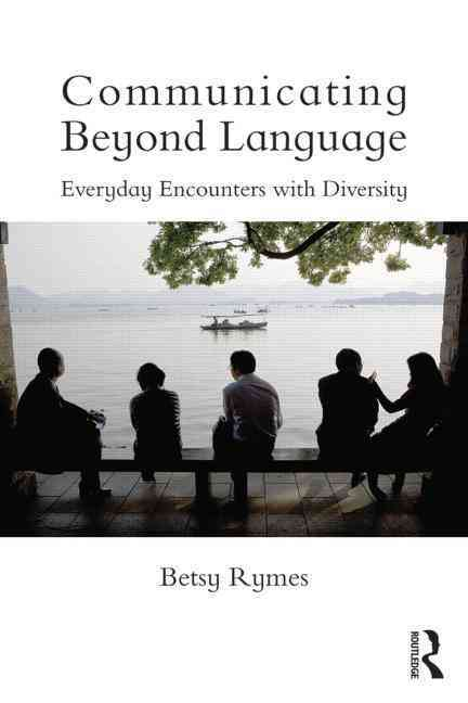 Communicating Beyond Language By Rymes, Betsy